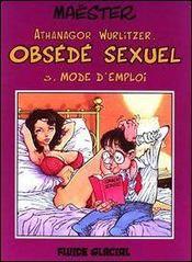 Athanagor wurlitzer obsede sexuel t.3 ; mode d'emploi - Intérieur - Format classique