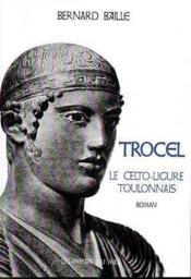 Trocel : Le Celto-Ligure Toulonnais - Couverture - Format classique