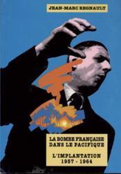 La bombe française dans le pacifique ; l'implantation 1957-1964 - Couverture - Format classique