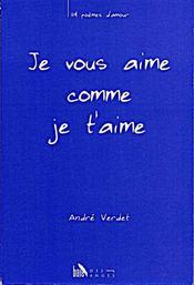 Je vous aime comme je t'aime ; 114 poemes d'amour - Intérieur - Format classique