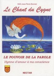 Le chant du cygne ; le pouvoir de la parole ; hymne d'amour à ma conscience - Couverture - Format classique