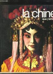La Chine Que J Aime. - Couverture - Format classique