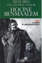 Mémoires du général-major Hocine Benmaalem t.1 ; la guerre de libération nationale - Couverture - Format classique