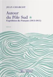 Autour du Pôle Sud ; expédition du Français (1903-1905) - Couverture - Format classique
