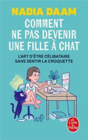 Comment ne pas devenir une fille à chat ; l'art d'être célibataire sans sentir la croquette - Couverture - Format classique