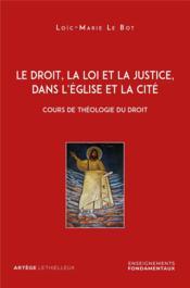 Le droit, la loi et la justice, dans l'église et la cité ; cours de théologie du droit - Couverture - Format classique