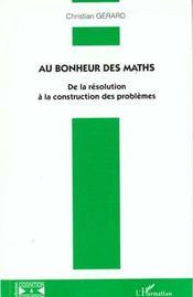 Au Bonheur Des Maths ; De La Resolution A La Construction Des Problemes - Intérieur - Format classique