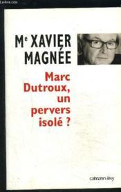 Marc Dutroux, un pervers isolé ? - Couverture - Format classique