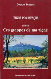Grappes De Ma Vigne, Oeuvre Romanesque Volume 1 - Couverture - Format classique