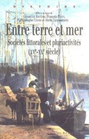 Entre terre et mer ; sociétés littorales et pluriactivités (XV-XX siècles) - Couverture - Format classique