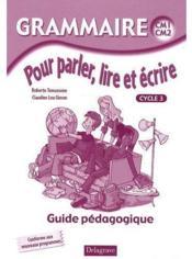 Grammaire ; pour parler, lire et écrire ; CM1, CM2, cycle 3 ; guide pédagogique (édition 2009) - Couverture - Format classique