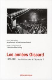 Les années Giscard ; 1978-1981, les institutions à l'épreuve ? - Couverture - Format classique