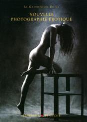 Le grand livre de la nouvelle photographie érotique - Couverture - Format classique