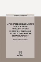 Principe de confiance légitime en droit allemand, français et anglais : un exemple de convergence des droits administratifs des pays européens - Couverture - Format classique