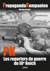 Propaganda kompanien (PK) ; les reporters de guerre du IIIe Reich - Couverture - Format classique