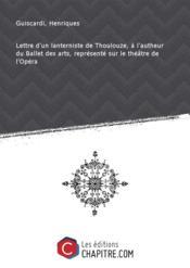 Lettre d'un lanterniste de Thoulouze, à l'autheur du Ballet des arts, représenté sur le théâtre de l'Opéra - Couverture - Format classique