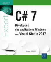 C# 7 ; développez des applications Windows avec Visual Studio 2017 - Couverture - Format classique