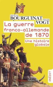 La guerre franco-allemande de 1870 ; une histoire globale - Couverture - Format classique