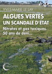 Algues vertes, un scandale d'Etat ; nitrates et gaz toxiques, 50 ans de déni... - Couverture - Format classique