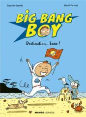 Big Bang boy T.1 ; destination... Lune ! - Couverture - Format classique