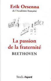 La passion de la fraternité : Beethoven - Couverture - Format classique