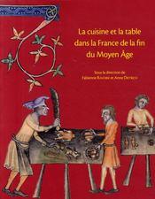 La cuisine et la table de la fin du Moyen Age ; contenus et contenant du XIVe au XVIe siècle - Couverture - Format classique