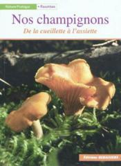 Nos champignons ; de la cueillette a l'assiette - Couverture - Format classique