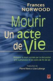 Mourir, un acte de vie ; prévenir la mort sociale par la discussion pré-euthanasie et les soins de fin de vie - Couverture - Format classique