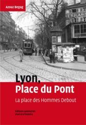 Lyon, place du pont ; la place des hommes debout - Couverture - Format classique