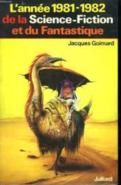 L Annee 1981 - 1982 De La Science Fiction Et Du Fantastique. - Couverture - Format classique