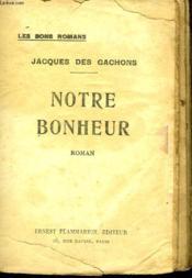 Notre Bonheur. Collection : Les Bons Romans . - Couverture - Format classique
