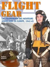 Flight gear, les équipements des aviateurs américains en Europe, 1942-1945 - Couverture - Format classique