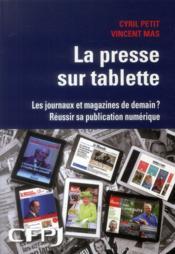 La presse sur tablette ; les journaux et magazines de demains ; réussir sa publication numérique - Couverture - Format classique
