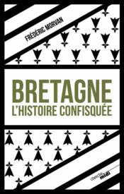 Bretagne, l'histoire confisquée - Couverture - Format classique