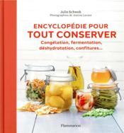 Encyclopédie pour tout conserver ; congélation, fermentation, deshydratatio, confitures... - Couverture - Format classique