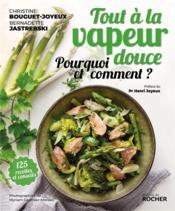 Tout a la vapeur douce 120 recettes ; la meilleure cuisson pour votre santé - Couverture - Format classique