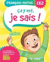 Ça y est, je sais ; français mathématiques ; CE2 ; les fondamentaux (édition 2020) - Couverture - Format classique