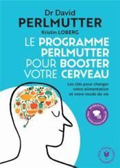 Le programme Perlmutter pour booster votre cerveau ; les clés pour changer votre alimentation et votre mode de vie - Couverture - Format classique