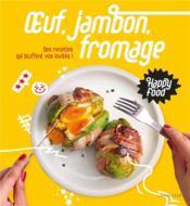 Happy food oeuf, jambon, fromage ; des recettes qui bluffent vos invités ! - Couverture - Format classique