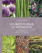Les motifs pour le paysagiste ; aménagement créatif de jardin - Couverture - Format classique