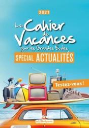 Le cahier de vacances pour les grandes écoles ; spécial actualités - Couverture - Format classique