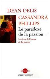 Le paradoxe de la passion ; les jeux de l'amour et du pouvoir - Couverture - Format classique