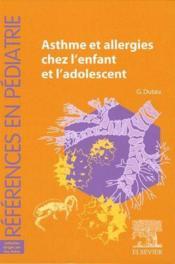 Asthme et allergies chez l'enfant et l'adolescent - Couverture - Format classique