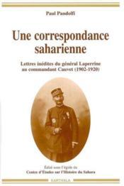 Une correspondance saharienne. lettres inedites du general laperrine au commandant cauvet (1902-1920 - Couverture - Format classique