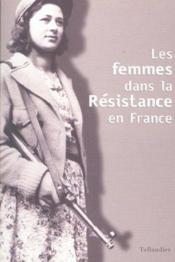 Les femmes dans la resistance en france actes du colloque international de berlin, 8-10 octobre 2001 - Couverture - Format classique