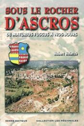 Sous le rocher d'ascros ; de maturius fuscus a nos jours - Couverture - Format classique