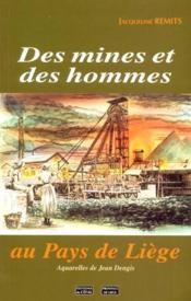 Des Mines Et Des Hommes Au Pays De Liege - Couverture - Format classique