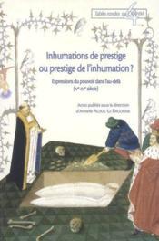 Inhumations de prestige ou prestige de l'inhumation ? expressions du pouvoir dans l'au-delà (IVe-XVe siècle) - Couverture - Format classique