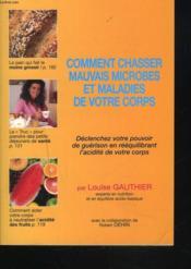 Comment Chasser Les Mauvais Microbes Et Maladies De Votre Corps. - Couverture - Format classique