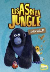 Les As de la Jungle T.9 ; papa Miguel - Couverture - Format classique